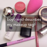 TAG: Boyfriend describes my makeup products